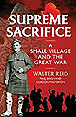 Supreme Sacrifice: A Small Village and the Great War - Reid, Walter, and Birch, Paul, and Masterton, Gordon
