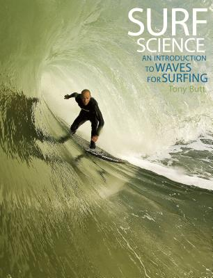 Surf Science: An Introduction to Waves for Surfing - Butt, Tony, and Russell, Paula, and Grigg, Rick