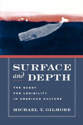 Surface and Depth: The Quest for Legibility in American Culture - Gilmore, Michael T