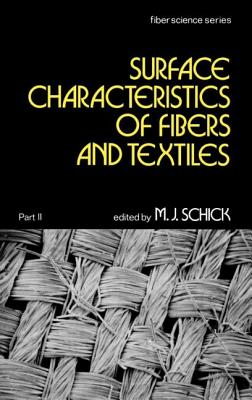 Surface Characteristics of Fibers and Textiles: Part II: - Schick, Martin J (Editor)