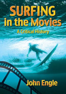 Surfing in the Movies: A Critical History - Engle, John