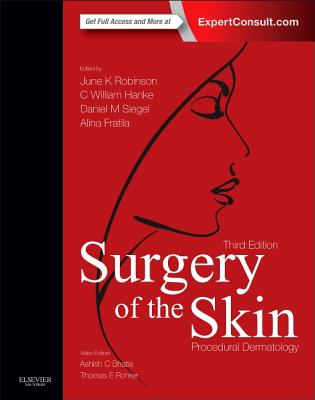 Surgery of the Skin: Procedural Dermatology - Robinson, June K, MD
