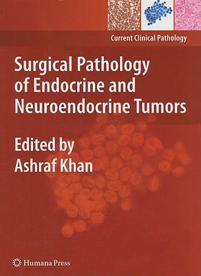 Surgical Pathology of Endocrine and Neuroendocrine Tumors - Khan, Ashraf (Editor)