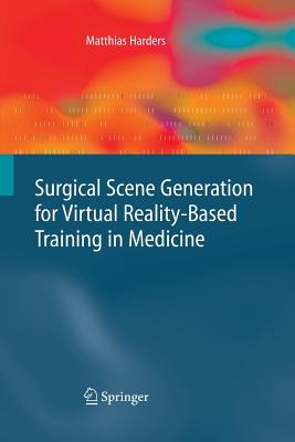Surgical Scene Generation for Virtual Reality-Based Training in Medicine - Harders, Matthias