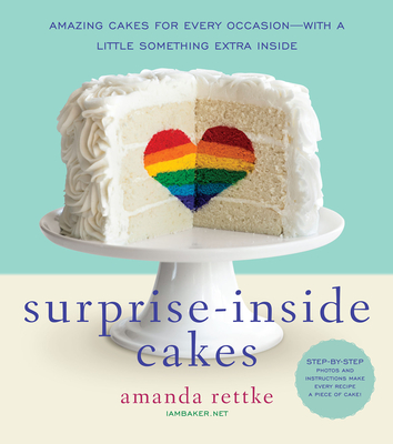 Surprise-Inside Cakes: Amazing Cakes for Every Occasion--With a Little Something Extra Inside - Rettke, Amanda