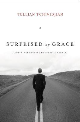 Surprised by Grace: God's Relentless Pursuit of Rebels - Tchividjian, Tullian