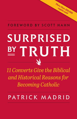 Surprised by Truth - Madrid, Patrick, and Thigpen, Paul, Dr., PhD, and Grodi, Marcus