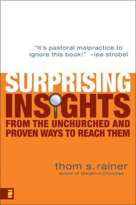 Surprising Insights from the Unchurched and Proven Ways to Reach Them - Rainer, Thom S