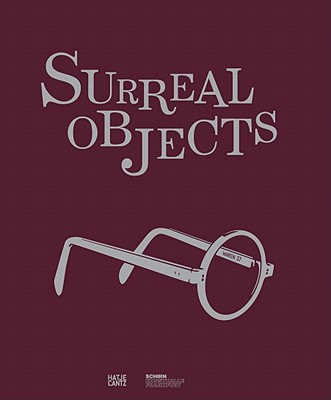Surreal Objects: Sculpture and Objects from Dali to Man Ray - Pfeiffer, Ingrid (Editor), and Hollein, Max (Editor)
