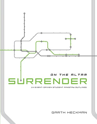 Surrender: 14 Event-Driven Student Ministry Outlines - Compiled, and Heckman, Garth