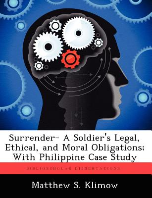 Surrender- A Soldier's Legal, Ethical, and Moral Obligations; With Philippine Case Study - Klimow, Matthew S