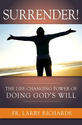 Surrender!: The Life-Changing Power of Doing God's Will - Richards, Larry, Dr.