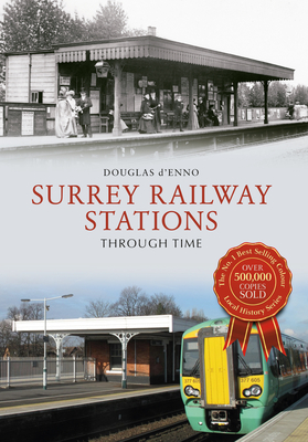 Surrey Railway Stations Through Time - D'Enno, Douglas