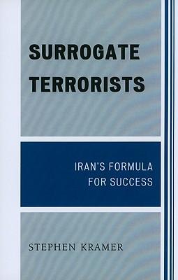 Surrogate Terrorists: Iran's Formula for Success - Kramer, Stephen