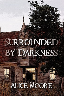 Surrounded by Darkness - Alice Moore, Moore