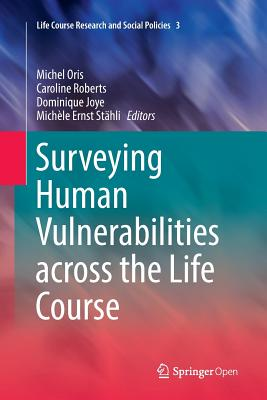 Surveying Human Vulnerabilities Across the Life Course - Oris, Michel (Editor), and Roberts, Caroline (Editor), and Joye, Dominique, Professor (Editor)