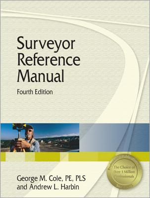 Surveyor Reference Manual, 4th Ed. - Harbin, Andrew L, and Cole, George M, PhD, Pe