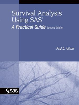 Survival Analysis Using SAS: A Practical Guide - Allison, Paul D