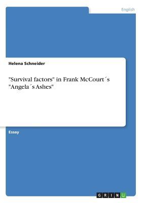 """Survival Factors"" in Frank McCourt?'s ""Angela?'s Ashes"" - Schneider, Helena"