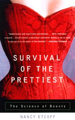 Survival of the Prettiest: The Science of Beauty - Etcoff, Nancy