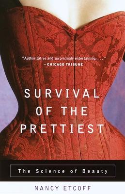 Survival of the Prettiest: The Science of Beauty - Etcoff, Nancy