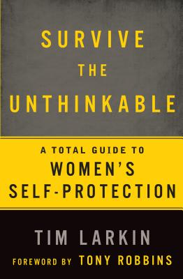 Survive the Unthinkable: A Total Guide to Women's Self-Protection - Larkin, Tim