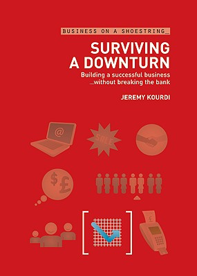 Surviving a Downturn: Building a Successful Business... Without Breaking the Bank - Kourdi, Jeremy