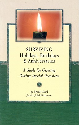 Surviving Holidays, Birthdays, and Anniversaries: A Guide for Grieving During Special Occasions - Noel, Brook