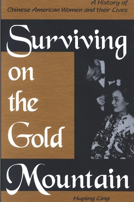 Surviving on the Gold Mountain: A History of Chinese American Women and Their Lives - Ling, Huping, PhD