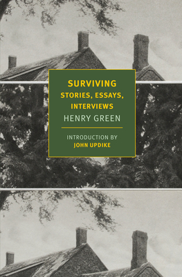 Surviving: Stories, Essays, Interviews - Green, Henry, and Updike, John (Introduction by), and Yorke, Matthew (Editor)