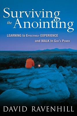 Surviving the Anointing: Learning to Effectively Experience and Walk in God's Power - Ravenhill, David