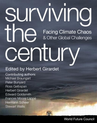 Surviving the Century: Facing Climate Chaos and Other Global Challenges - Girardet, Herbert (Editor)