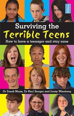Surviving the Terrible Teens: How to have a teenager and stay sane - Mann, Sandi, Dr., and Seager, Paul, Dr., and Wineberg, Jonny
