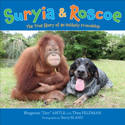 Suryia & Roscoe: The True Story of an Unlikely Friendship - Feldman, Thea (As Told by)