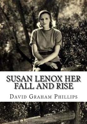 Susan Lenox Her Fall and Rise - Phillips, David Graham