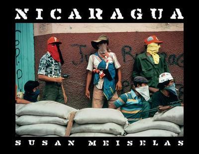Susan Meiselas: Nicaragua: June 1978-July 1979 - Meiselas, Susan (Photographer), and Lubben, Kristen, and Guzzetti, Alfred