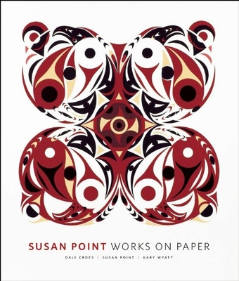 Susan Point: Works on Paper - Croes, Dale, and Wyatt, Gary (Introduction by)