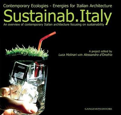 Sustainab.Italy: Contemporary Ecologies: Energies for Italian Architecture - Molinari, Luca (Editor), and D'Onofrio, Alessandro (Editor)