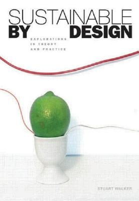 Sustainable by Design: Explorations in Theory and Practice - Walker, Stuart