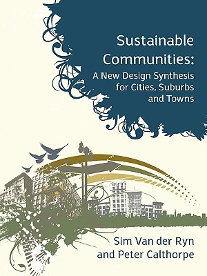 Sustainable Communities: A New Design Synthesis for Cities, Suburbs and Towns - Van Der Ryn, Sim