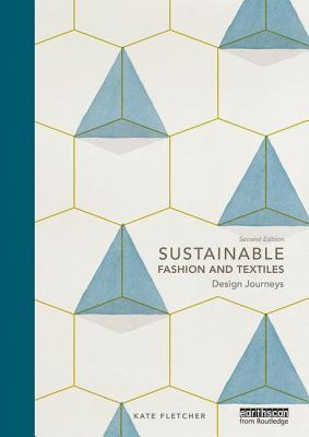 Sustainable Fashion and Textiles: Design Journeys - Fletcher, Kate