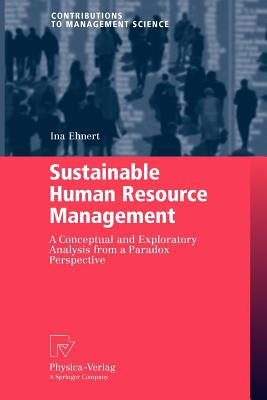 Sustainable Human Resource Management: A Conceptual and Exploratory Analysis from a Paradox Perspective - Ehnert, Ina