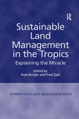 Sustainable Land Management in the Tropics: Explaining the Miracle - Zaal, Fred