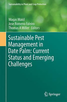 Sustainable Pest Management in Date Palm: Current Status and Emerging Challenges - Wakil, Waqas (Editor), and Romeno Faleiro, Jose (Editor), and Miller, Thomas A (Editor)