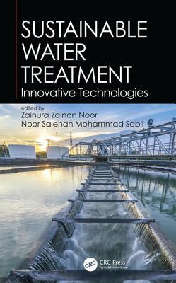 Sustainable Water Treatment: Innovative Technologies - Noor, Zainura Zainon (Editor), and Sabli, Noor Salehan Mohammad (Editor)