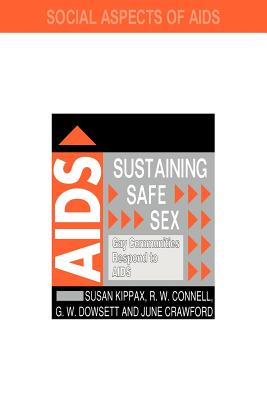 Sustaining Safe Sex - Kippax, Susan, Professor