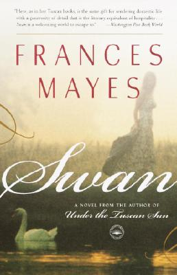 Swan: A Novel from the Author of Under the Tuscan Sun - Mayes, Frances