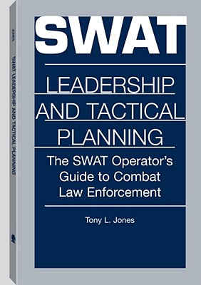 Swat Leadership and Tactical Planning: The Swat Operator's Guide to Combat Law Enforcement - Jones, Tony L
