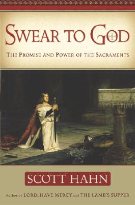 Swear to God: The Promise and Power of the Sacraments - Hahn, Scott