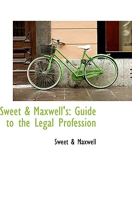 Sweet a Maxwell's: Guide to the Legal Profession - Maxwell, Sweet A